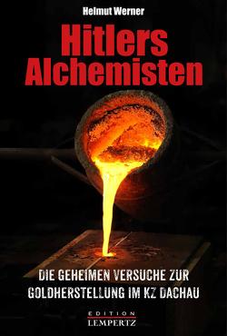 Hitlers Alchemisten von Werner,  Helmut