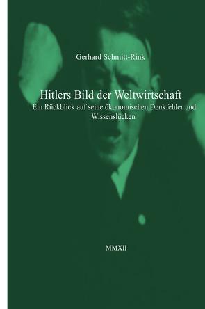 Hitlers Bild der Weltwirtschaft von Schmitt-Rink,  Gerhard