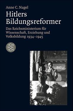 Hitlers Bildungsreformer von Nagel,  Anne C.