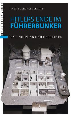Hitlers Ende im Führerbunker von Kellerhoff,  Sven Felix