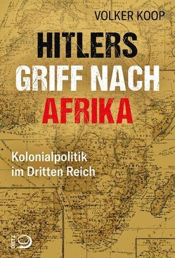 Hitlers Griff nach Afrika von Koop,  Volker