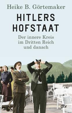 Hitlers Hofstaat von Görtemaker,  Heike B