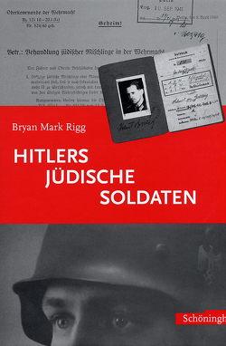 Hitlers jüdische Soldaten von Nicolai,  Karl, Rigg,  Bryan Mark