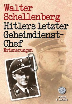Hitlers letzter Geheimdienstchef von Schellenberg,  Walter