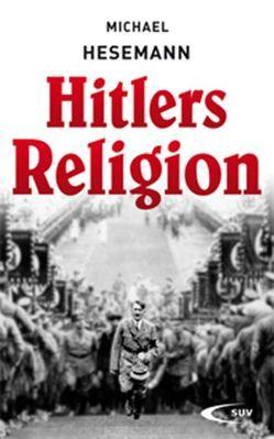 Hitlers Religion von Hesemann,  Michael