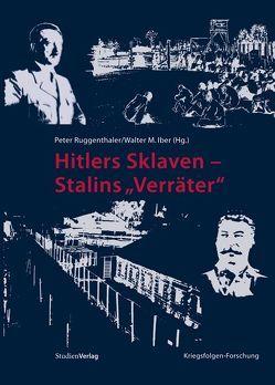 """Hitlers Sklaven – Stalins """"Verräter"""" von Iber,  Walter M, Ruggenthaler,  Peter"""