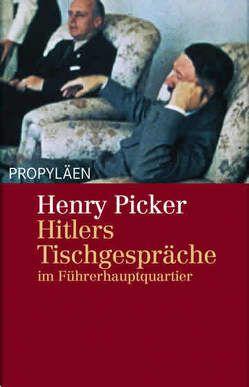 Hitlers Tischgespräche im Führerhauptquartier von Picker,  Henry