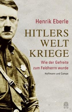 Hitlers Weltkriege von Eberle,  Henrik