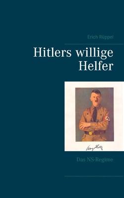Hitlers willige Helfer von Rüppel,  Erich