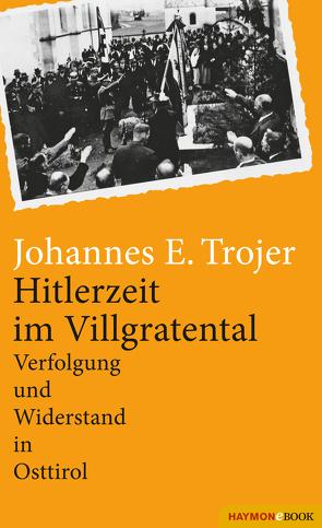 Hitlerzeit im Villgratental von Trojer,  Johannes E.