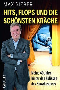 Hits, Flops und die schönsten Kräche von Sieber,  Max