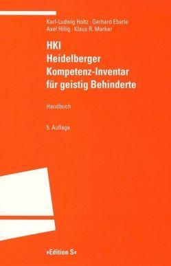 HKI – Heidelberger Kompetenz-Inventar für geistig Behinderte von Eberle,  Gerhard, Hillig,  Axel, Holtz,  Karl L, Marker,  Klaus R