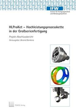HLProKet – Hochleistungsprozesskette in der Großserienfertigung von Denkena,  Berend