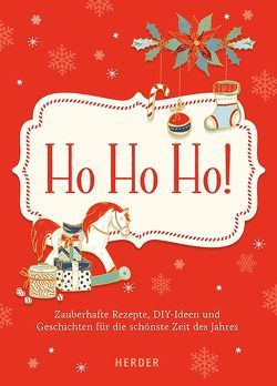 Ho ho ho – Zauberhafte Rezepte, DIY-Ideen und Geschichten für die schönste Zeit des Jahres