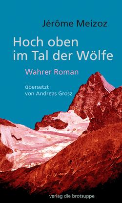 Hoch oben im Tal der Wölfe von Grosz,  Andreas, Meizoz,  Jérôme