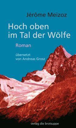 Hoch oben im Tal der Wölfe von Aeschbacher,  Ursi Anna, Grosz,  Andreas, Meizoz,  Jérôme