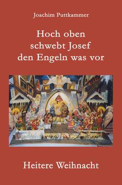 Hoch oben schwebt Josef den Engeln was vor von Puttkammer,  Joachim
