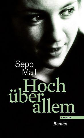 Hoch über allem von Mall,  Sepp