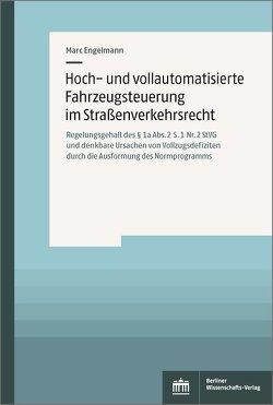Hoch- und vollautomatisierte Fahrzeugsteuerung im Straßenverkehrsrecht von Engelmann,  Marc