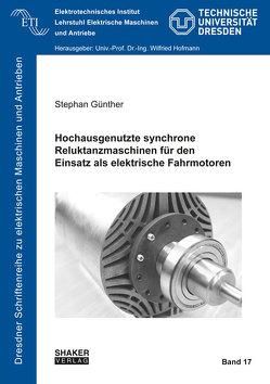 Hochausgenutzte synchrone Reluktanzmaschinen für den Einsatz als elektrische Fahrmotoren von Günther,  Stephan