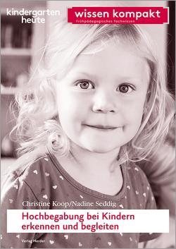 Hochbegabung bei Kindern erkennen und begleiten von Koop,  Christine, Seddig,  Nadine