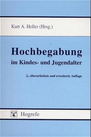 Hochbegabung im Kindes- und Jugendalter von Heller,  Kurt A.