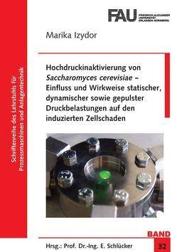 Hochdruckinaktivierung von Saccharomyces cerevisiae – Einfluss und Wirkweise statischer, dynamischer sowie gepulster Druckbelastungen auf den induzierten Zellschaden von Izydor,  Marika