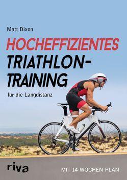 Hocheffizientes Triathlontraining für die Langdistanz von Dixon,  Matt