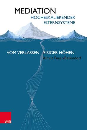 Mediation hocheskalierender Elternsysteme von Fuest-Bellendorf,  Almut