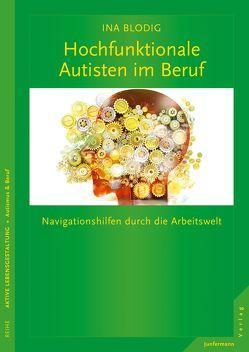 Hochfunktionale Autisten im Beruf von Blodig,  Ina