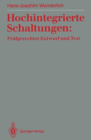 Hochintegrierte Schaltungen: Prüfgerechter Entwurf und Test von Wunderlich,  Hans-Joachim