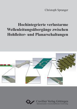 Hochintegrierte verlustarme Wellenleitungsübergänge zwischen Hohlleiter- und Planarschaltungen von Spranger,  Christoph