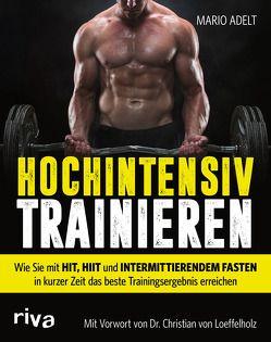 Hochintensiv trainieren von Adelt,  Mario, Loeffelholz,  Dr. Christan von