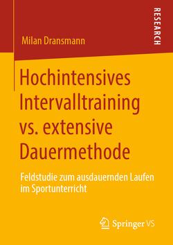 Hochintensives Intervalltraining vs. extensive Dauermethode von Dransmann,  Milan