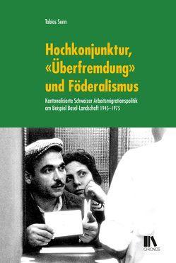 Hochkonjunktur, «Überfremdung» und Föderalismus von Senn,  Tobias