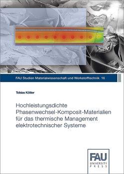 Hochleistungsdichte Phasenwechsel-Komposit-Materialien für das thermische Management elektrotechnischer Systeme von Kötter,  Tobias
