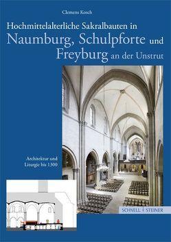 Hochmittelalterliche Sakralbauten in Naumburg, Schulpforte und Freyburg an der Unstrut von Kosch,  Clemens