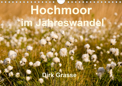 Hochmoor im Jahreswandel (Wandkalender 2021 DIN A4 quer) von Grasse,  Dirk