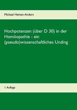 Hochpotenzen (über D 30) in der Homöopathie – ein (pseudo)wissenschaftliches Unding von Heinen-Anders,  Michael