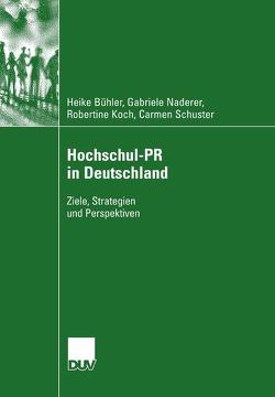 Hochschul-PR in Deutschland von Bühler,  Heike, Koch,  Robertine, Naderer,  Gabriele, Schuster,  Carmen