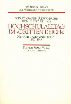 """""""Hochschulalltag im """"""""Dritten Reich"""""""". Die Hamburger Universität 1933-1945″ von Fischer,  Holger, Huber,  Ludwig, Krause,  Eckart"""