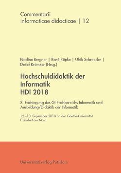 Hochschuldidaktik der Informatik HDI 2018 von Bergner,  Nadine, Krömker,  Detlef, Röpke,  René, Schroeder,  Ulrik
