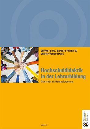 Hochschuldidaktik in der Lehrerbildung von Lenz,  Werner, Pflanzl,  Barbara, Vogel,  Walter