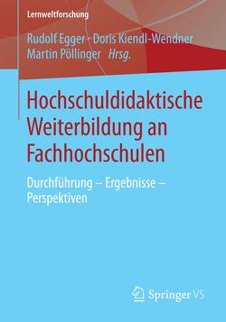 Hochschuldidaktische Weiterbildung an Fachhochschulen von Egger,  Rudolf, Kiendl-Wendner,  Doris, Pöllinger,  Martin