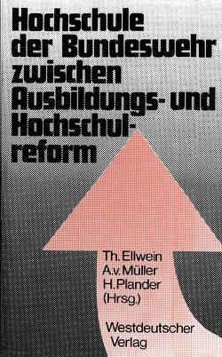 Hochschule der Bundeswehr zwischen Ausbildungs- und Hochschulreform von Ellwein,  Thomas