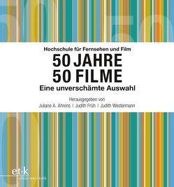 Hochschule für Fernsehen und Film 50 Jahre 50 Filme von Ahrens,  Juliane A., Früh,  Judith, Westermann,  Judith