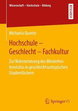Hochschule – Geschlecht – Fachkultur von Quente,  Michaela