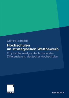 Hochschulen im strategischen Wettbewerb von Erhardt,  Dominik