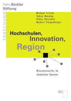 Hochschulen, Innovation, Region von Fritsch,  Michael, Henning,  Tobias, Slavtchev,  Viktor, Steigenberger,  Norbert