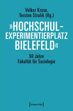 »Hochschulexperimentierplatz Bielefeld« – 50 Jahre Fakultät für Soziologie von Kruse,  Volker, Strulik,  Torsten